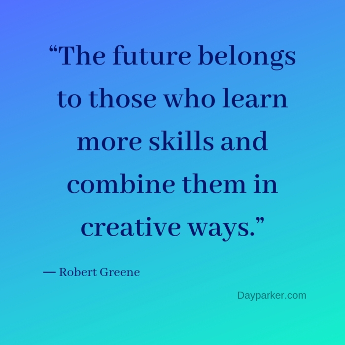 """The future belongs to those who learn more skills and combine them in creative ways."""