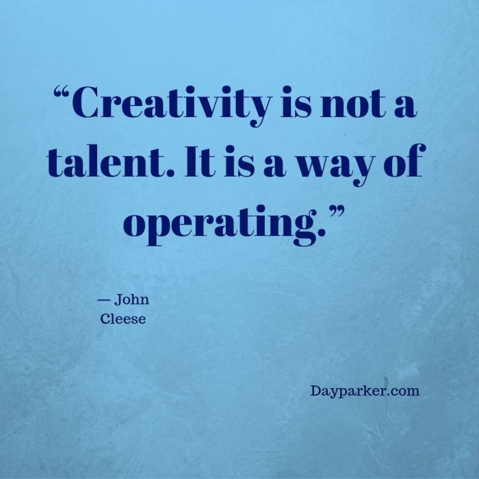 """Creativity is not a talent. It is a way of operating."" (1)"