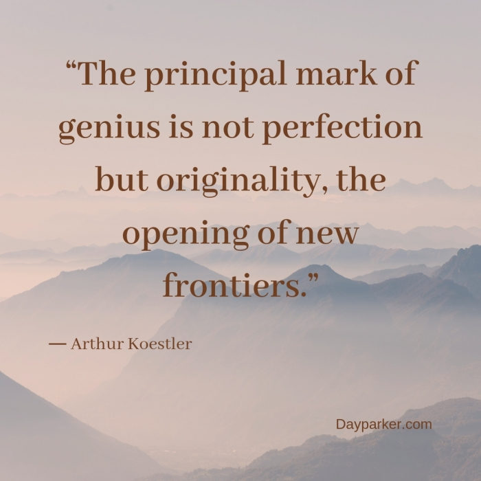 """The principal mark of genius is not perfection but originality, the opening of new frontiers."""