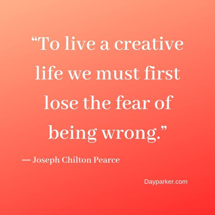 """To live a creative life, we must first lose the fear of being wrong."""