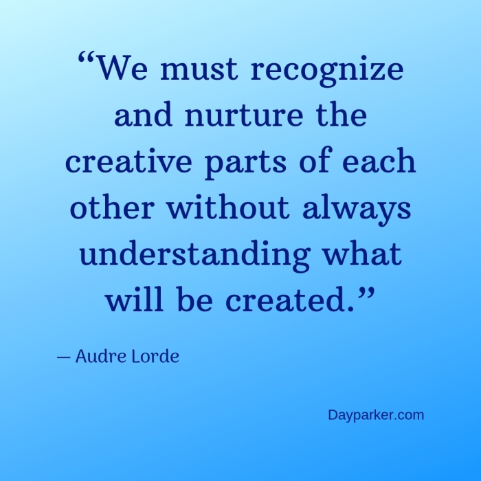 """We must recognize and nurture the creative parts of each other without always understanding what will be created."".jpg"